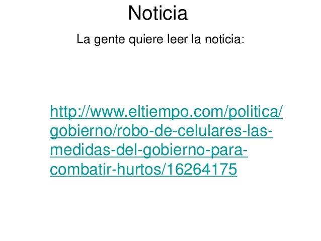 Noticia La gente quiere leer la noticia: http://www.eltiempo.com/politica/ gobierno/robo-de-celulares-las- medidas-del-gob...