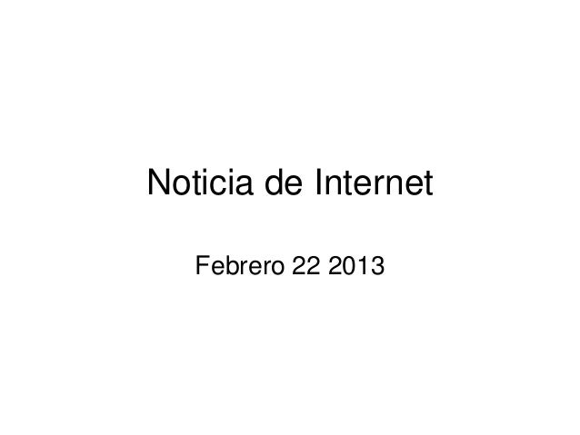 Noticia de Internet   Febrero 22 2013