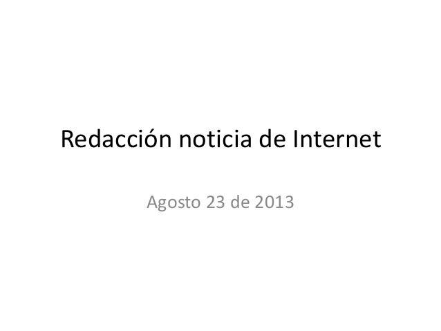 Redacción noticia de Internet Agosto 23 de 2013