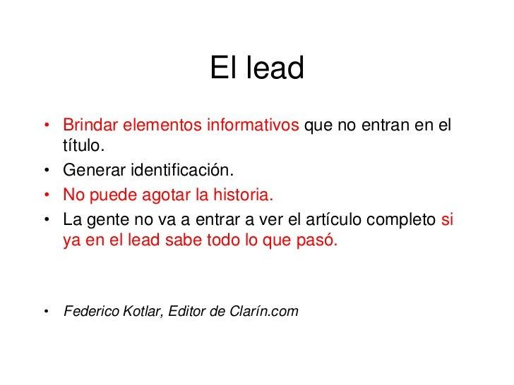 El lead• Brindar elementos informativos que no entran en el  título.• Generar identificación.• No puede agotar la historia...