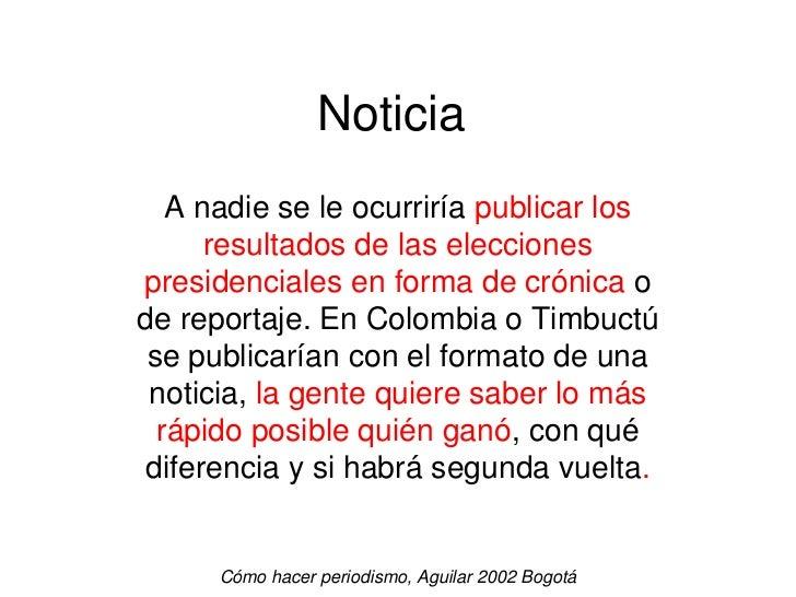 Noticia   A nadie se le ocurriría publicar los      resultados de las eleccionespresidenciales en forma de crónica ode rep...