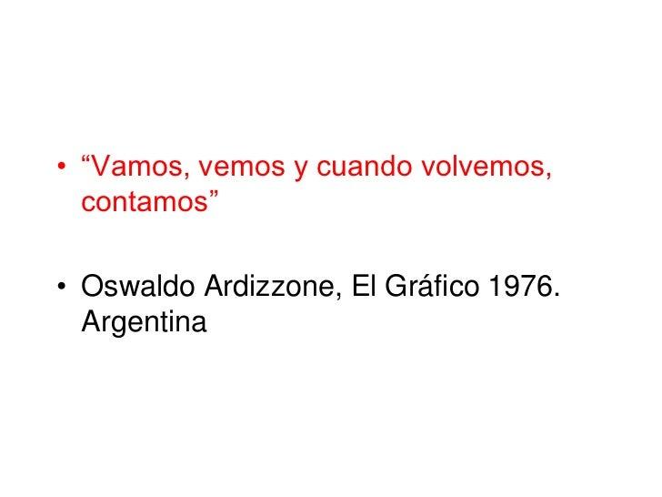 """• """"Vamos, vemos y cuando volvemos,  contamos""""• Oswaldo Ardizzone, El Gráfico 1976.  Argentina"""