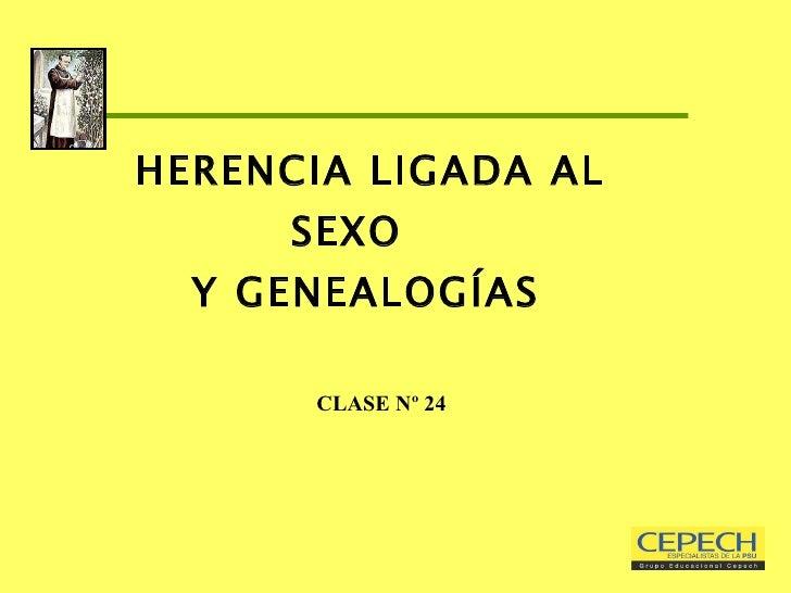HERENCIA LIGADA AL SEXO  Y GENEALOGÍAS     CLASE Nº 24