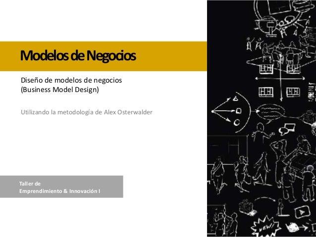 ModelosdeNegocios Utilizando la metodología de Alex Osterwalder Diseño de modelos de negocios (Business Model Design) Tall...