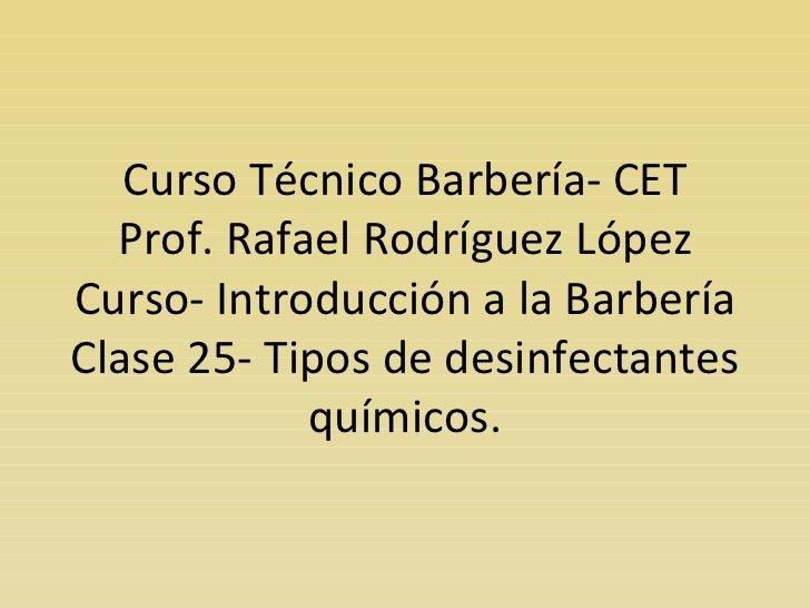 Curso Técnico Barbería- CET Prof. Rafael Rodríguez López Curso- Introducción a la Barbería Clase 25- Tipos de desinfectant...