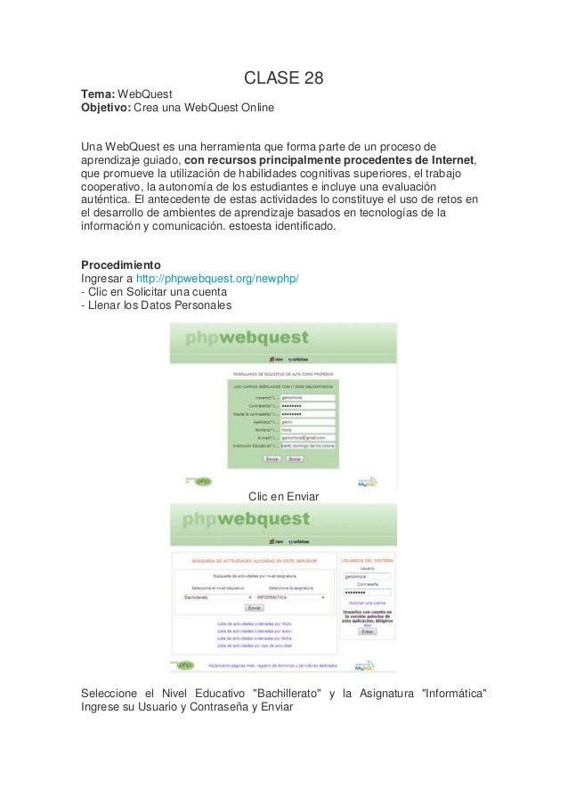 CLASE 28 Tema: WebQuest Objetivo: Crea una WebQuest Online  Una WebQuest es una herramienta que forma parte de un proceso ...