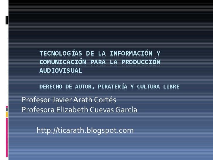 Profesor Javier Arath Cortés Profesora Elizabeth Cuevas García http://ticarath.blogspot.com