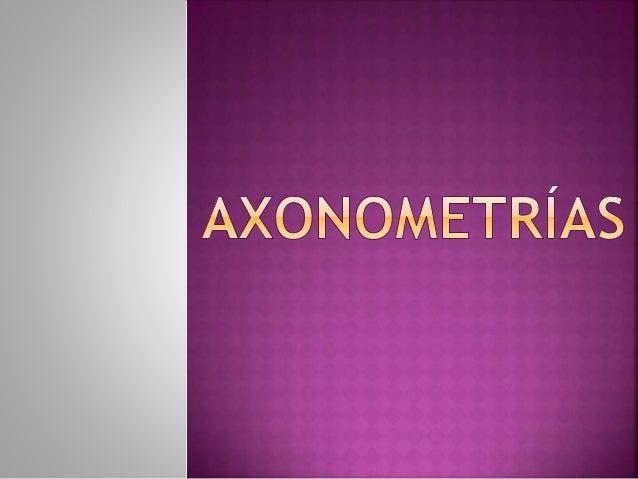 • El sistema axonométrico, es un sistema de representación gráfica cilíndrica o paralela. • A diferencia del sistema diédr...