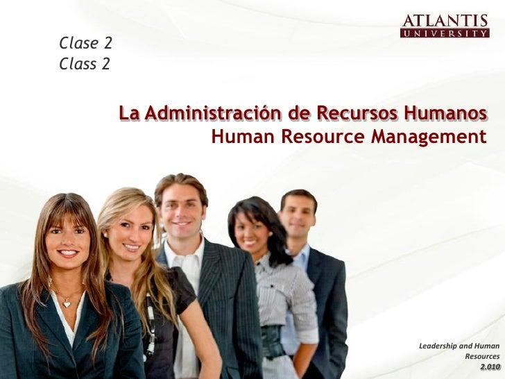 Clase 2Class 2          La Administración de Recursos Humanos                   Human Resource Management                 ...