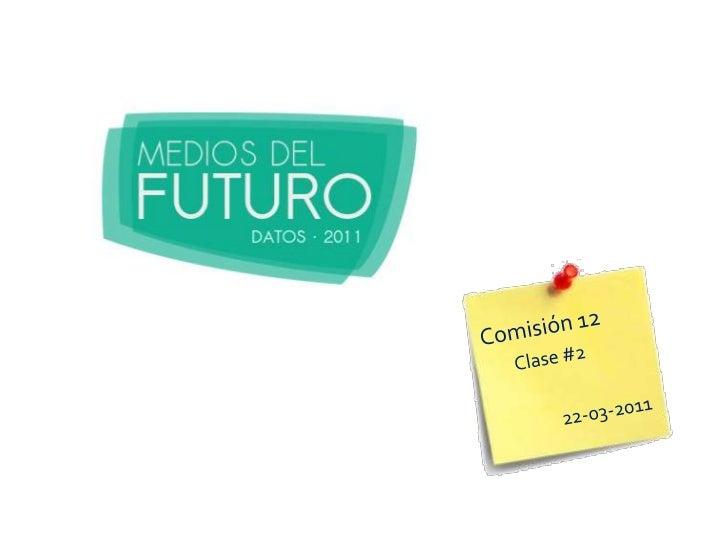 Comisión 12<br />Clase #2<br />22-03-2011<br />