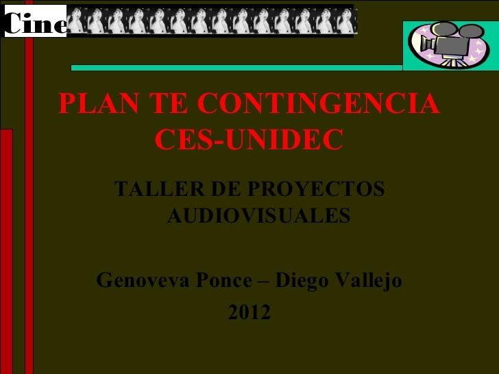 Cine   PLAN TE CONTINGENCIA        CES-UNIDEC        TALLER DE PROYECTOS           AUDIOVISUALES       Genoveva Ponce – Di...