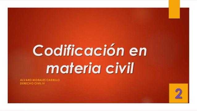 Codificación en materia civil ALVARO MORALES CARRILLO DERECHO CIVIL IV 2