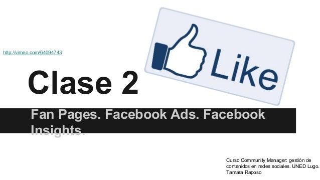 Clase 2 Fan Pages. Facebook Ads. Facebook Insights. Curso Community Manager: gestión de contenidos en redes sociales. UNED...