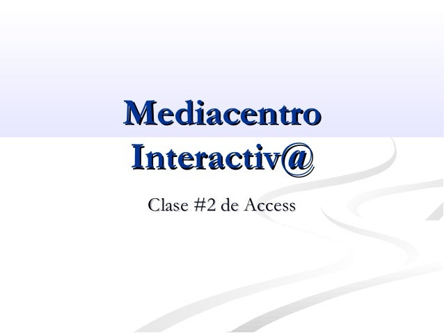 MediacentroMediacentro Interactiv@Interactiv@ Clase #2 de AccessClase #2 de Access