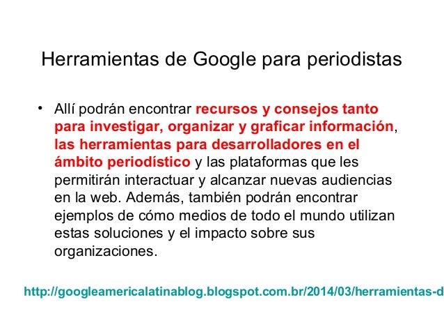 Herramientas de Google para periodistas • Allí podrán encontrar recursos y consejos tanto para investigar, organizar y gra...