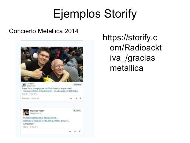 Ejemplos Storify https://storify.c om/Radioackt iva_/gracias metallica Concierto Metallica 2014