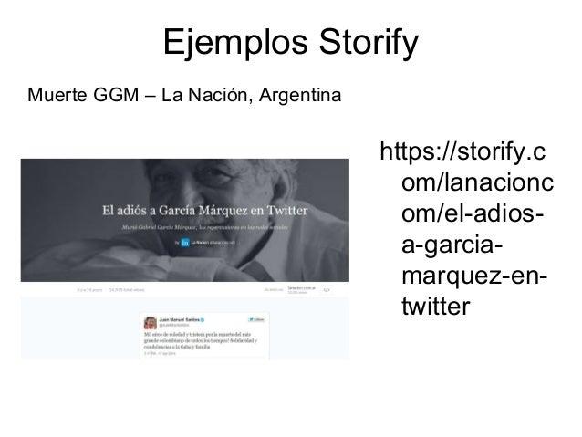 Ejemplos Storify https://storify.c om/lanacionc om/el-adios- a-garcia- marquez-en- twitter Muerte GGM – La Nación, Argenti...