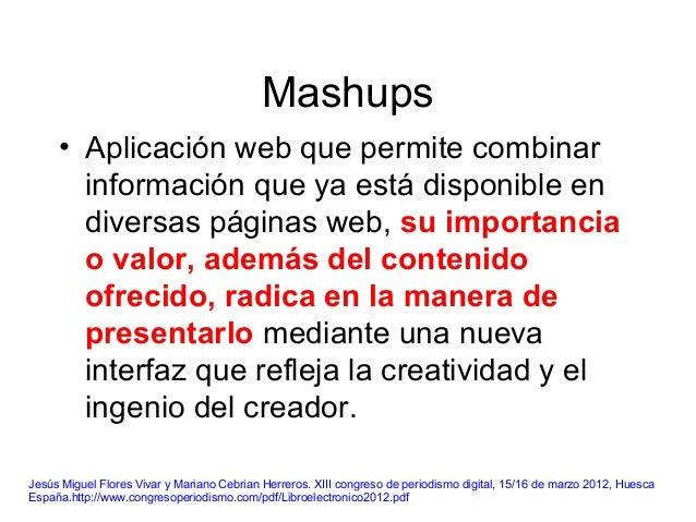 Mashups • Aplicación web que permite combinar información que ya está disponible en diversas páginas web, su importancia o...