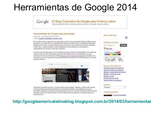 Herramientas de Google 2014 http://googleamericalatinablog.blogspot.com.br/2014/03/herramientas