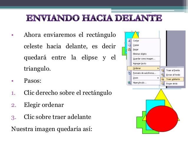 • Ahora enviaremos el rectángulo  celeste hacia delante, es decir  quedará entre la elipse y el  triangulo.  • Pasos:  1. ...