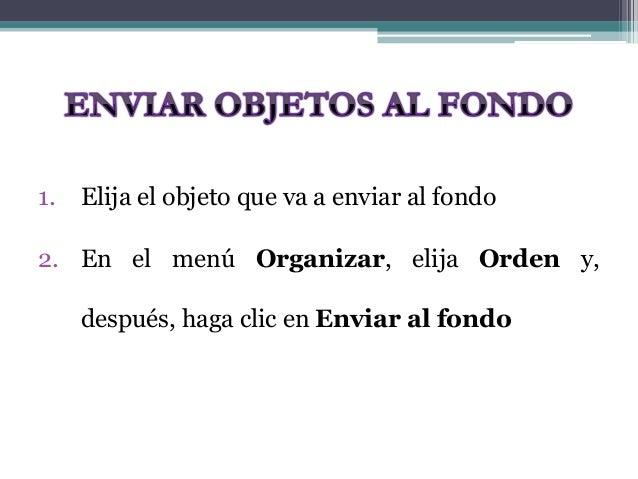 1. Elija el objeto que va a enviar al fondo  2. En el menú Organizar, elija Orden y,  después, haga clic en Enviar al fond...