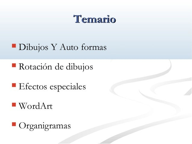 TTeemmaarriioo   Dibujos Y Auto formas   Rotación de dibujos   Efectos especiales   WordArt   Organigramas