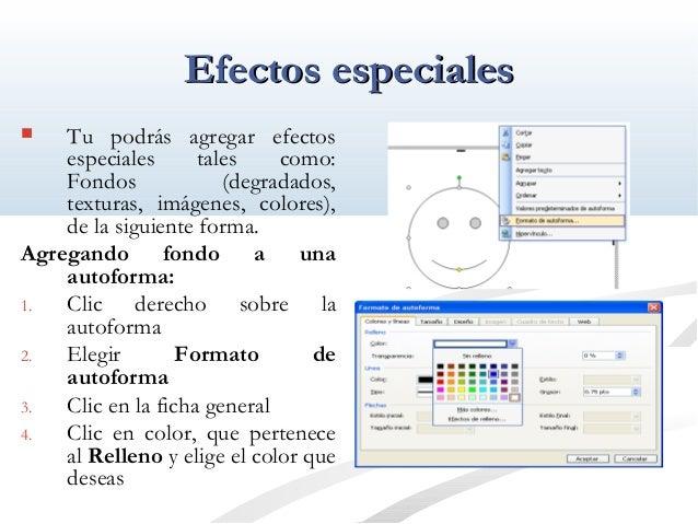EEffeeccttooss eessppeecciiaalleess   Tu podrás agregar efectos  especiales tales como:  Fondos (degradados,  texturas, i...
