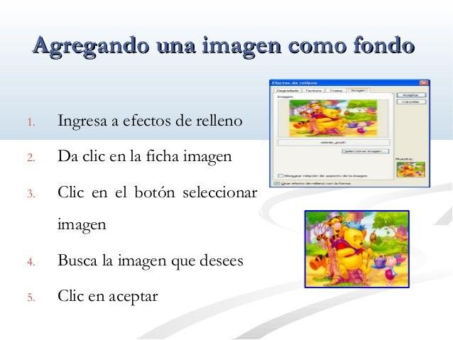 AAggrreeggaannddoo uunnaa iimmaaggeenn ccoommoo ffoonnddoo  1. Ingresa a efectos de relleno  2. Da clic en la ficha imagen...
