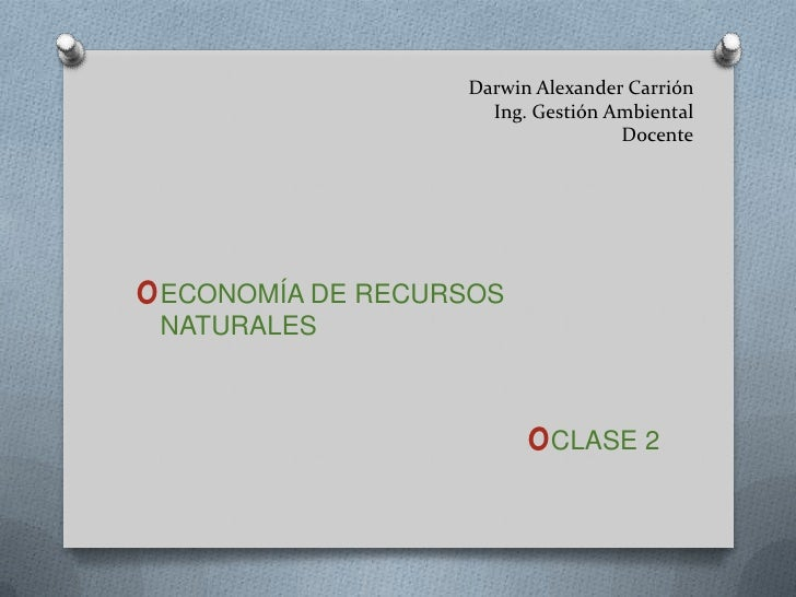 Darwin Alexander Carrión                    Ing. Gestión Ambiental                                  DocenteoECONOMÍA DE RE...
