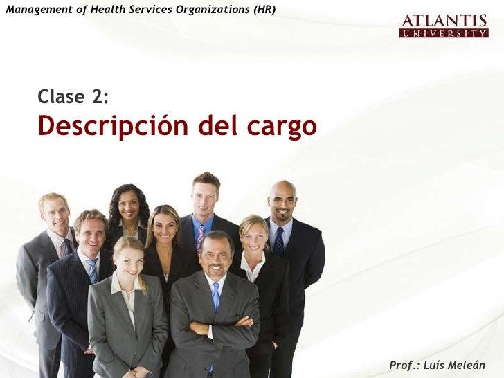 Clase 2:  Descripción del cargo Management of Health Services Organizations (HR)   Prof.: Luís Meleán