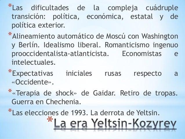 * *Las dificultades de la compleja cuádruple transición: política, económica, estatal y de política exterior. *Alineamient...