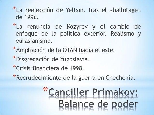 * *La reelección de Yeltsin, tras el «ballotage» de 1996. *La renuncia de Kozyrev y el cambio de enfoque de la política ex...