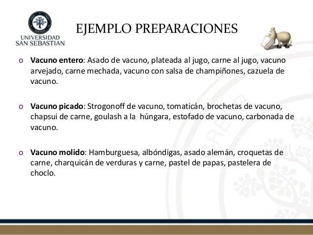 EJEMPLO PREPARACIONES  oVacuno entero: Asado de vacuno, plateada al jugo, carne al jugo, vacuno arvejado, carne mechada, v...