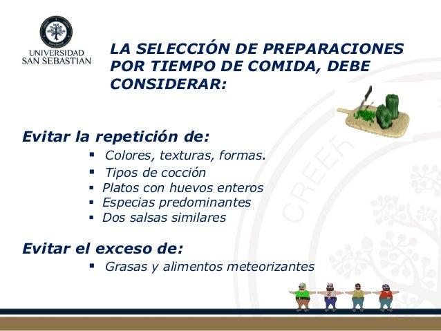 LA SELECCIÓN DE PREPARACIONES POR TIEMPO DE COMIDA, DEBE CONSIDERAR:  Evitar la repetición de:   Colores, texturas, forma...