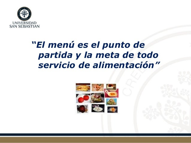 """""""El menú es el punto de partida y la meta de todo servicio de alimentación"""""""
