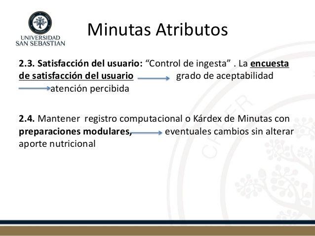"""Minutas Atributos  2.3. Satisfacción del usuario: """"Control de ingesta"""" . La encuesta de satisfacción del usuario grado de ..."""