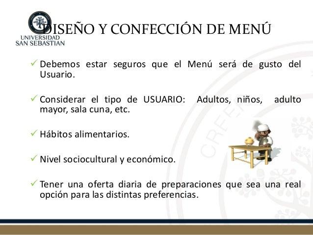 DISEÑO Y CONFECCIÓN DE MENÚ  Debemos estar seguros que el Menú será de gusto del Usuario.  Considerar el tipo de USUARIO...