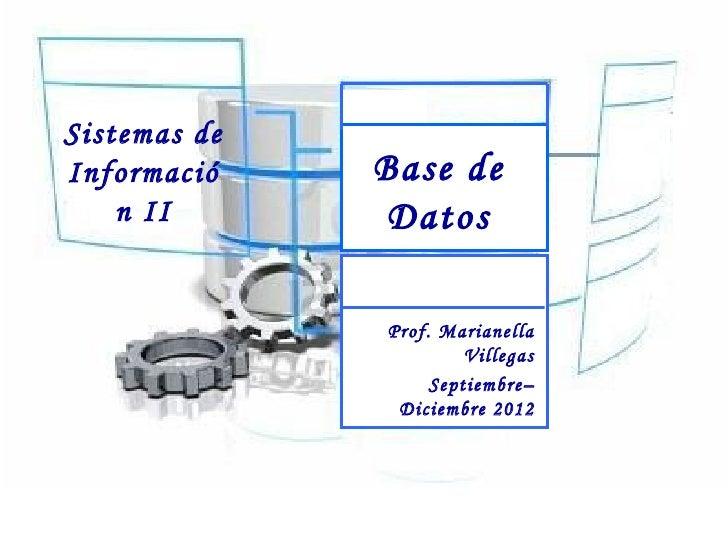 Sistemas deInformació    Base de    n II       Datos              Prof. Marianella                       Villegas         ...