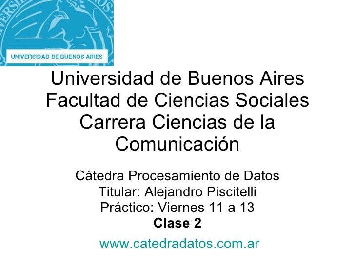 Universidad de Buenos Aires Facultad de Ciencias Sociales Carrera Ciencias de la Comunicación Cátedra Procesamiento de Dat...