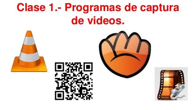 Clase 1.- Programas de captura de videos.