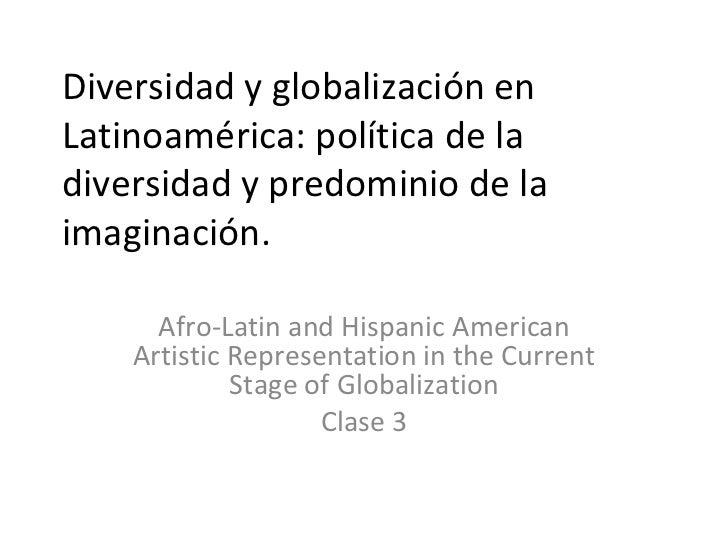 Diversidad y globalización en Latinoamérica: política de la diversidad y predominio de la imaginación. Afro-Latin and Hisp...