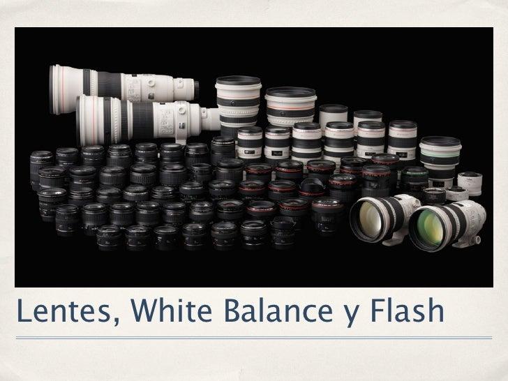 Lentes, White Balance y Flash