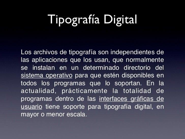 Tipografía DigitalLos archivos de tipografía son independientes delas aplicaciones que los usan, que normalmentese instala...