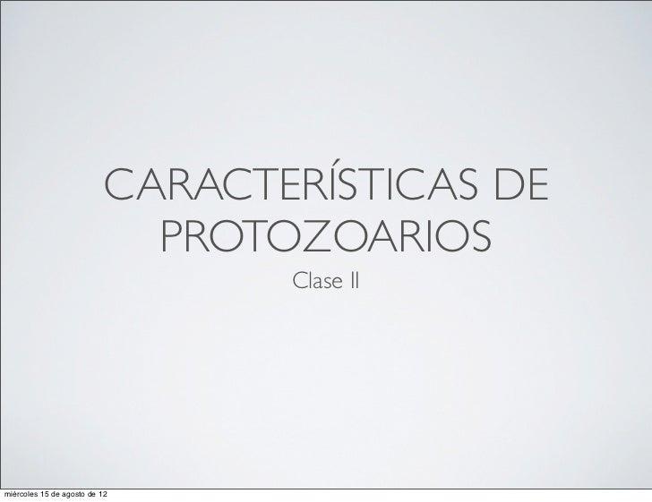 CARACTERÍSTICAS DE                             PROTOZOARIOS                                  Clase IImiércoles 15 de agost...