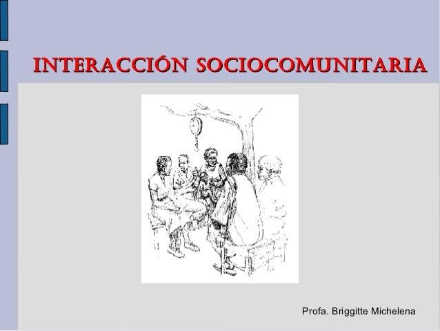 INTERACCIÓN SOCIOCOMUNITARIA                   Profa. Briggitte Michelena