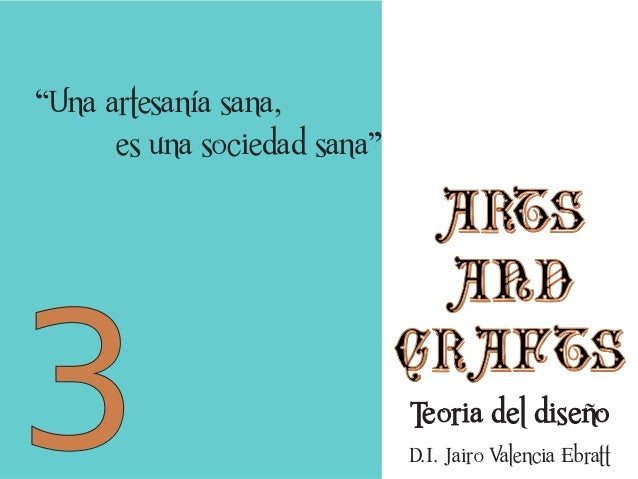 """Una artesanía sana, es una sociedad sana""  3  arts and crafts Teoria del diseño D.I. Jairo Valencia Ebratt"