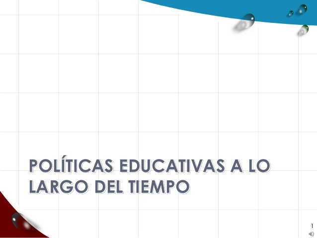 POLÍTICAS EDUCATIVAS A LO LARGO DEL TIEMPO 1