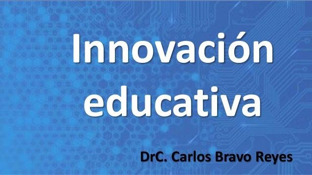 Innovaci�n educativa DrC. Carlos Bravo Reyes