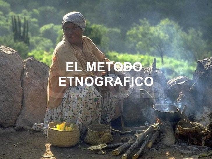 EL METODO  ETNOGRAFICO
