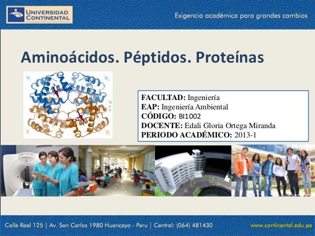 Aminoácidos. Péptidos. ProteínasFACULTAD: IngenieríaEAP: Ingeniería AmbientalCÓDIGO: BI1002DOCENTE: Edali Gloria Ortega Mi...